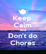 Keep  Calm And Don't do Chores - Personalised Poster A4 size