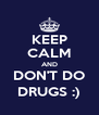 KEEP CALM AND DON'T DO DRUGS :) - Personalised Poster A4 size