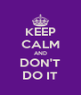 KEEP CALM AND DON'T DO IT - Personalised Poster A4 size