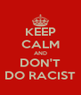 KEEP CALM AND DON'T DO RACIST - Personalised Poster A4 size