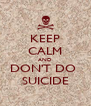 KEEP CALM AND DON'T DO  SUICIDE - Personalised Poster A4 size