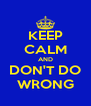 KEEP CALM AND DON'T DO WRONG - Personalised Poster A4 size