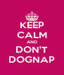 KEEP CALM AND DON'T DOGNAP - Personalised Poster A4 size