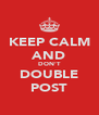 KEEP CALM AND DON'T DOUBLE POST - Personalised Poster A4 size