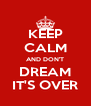 KEEP CALM AND DON'T DREAM IT'S OVER - Personalised Poster A4 size