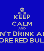 KEEP CALM AND DON'T DRINK ANY  MORE RED BULL!! - Personalised Poster A4 size