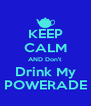 KEEP CALM AND Don't  Drink My POWERADE - Personalised Poster A4 size