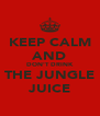KEEP CALM AND DON'T DRINK THE JUNGLE JUICE - Personalised Poster A4 size
