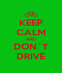 KEEP CALM AND DON´T DRIVE - Personalised Poster A4 size