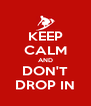KEEP CALM AND DON'T DROP IN - Personalised Poster A4 size