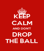 KEEP CALM AND DON'T DROP THE BALL - Personalised Poster A4 size