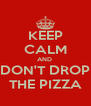 KEEP CALM AND   DON'T DROP  THE PIZZA - Personalised Poster A4 size