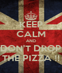KEEP CALM AND DON'T DROP THE PIZZA !! - Personalised Poster A4 size