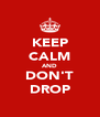 KEEP CALM AND DON'T DROP - Personalised Poster A4 size