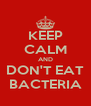 KEEP CALM AND DON'T EAT BACTERIA - Personalised Poster A4 size