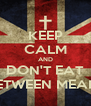 KEEP CALM AND DON'T EAT BETWEEN MEALS - Personalised Poster A4 size