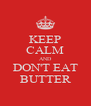 KEEP CALM AND DON'T EAT BUTTER - Personalised Poster A4 size