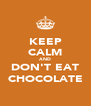 KEEP CALM AND DON'T EAT CHOCOLATE - Personalised Poster A4 size