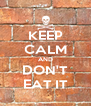KEEP CALM AND DON'T EAT IT - Personalised Poster A4 size