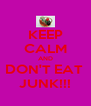 KEEP CALM AND DON'T EAT  JUNK!!! - Personalised Poster A4 size