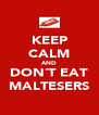 KEEP CALM AND DON´T EAT MALTESERS - Personalised Poster A4 size
