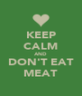 KEEP CALM AND DON'T EAT MEAT - Personalised Poster A4 size