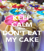 KEEP CALM AND DON'T EAT MY CAKE - Personalised Poster A4 size