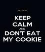 KEEP CALM AND DON'T EAT MY COOKIE - Personalised Poster A4 size