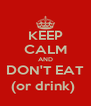 KEEP CALM AND DON'T EAT (or drink)  - Personalised Poster A4 size