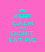 KEEP CALM AND DON'T EAT PIG - Personalised Poster A4 size