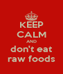 KEEP CALM AND don't eat raw foods - Personalised Poster A4 size