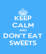 KEEP CALM AND DON'T EAT SWEETS - Personalised Poster A4 size