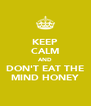 KEEP CALM AND DON'T EAT THE MIND HONEY - Personalised Poster A4 size