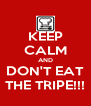 KEEP CALM AND DON'T EAT THE TRIPE!!! - Personalised Poster A4 size
