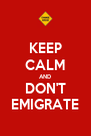 KEEP CALM AND DON'T EMIGRATE - Personalised Poster A4 size