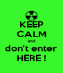 KEEP CALM and don't enter HERE ! - Personalised Poster A4 size