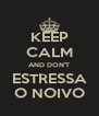 KEEP CALM AND DON'T ESTRESSA O NOIVO - Personalised Poster A4 size