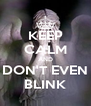 KEEP CALM AND DON'T EVEN BLINK - Personalised Poster A4 size