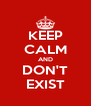 KEEP CALM AND DON'T EXIST - Personalised Poster A4 size