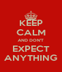 KEEP CALM AND DON'T EXPECT ANYTHING - Personalised Poster A4 size