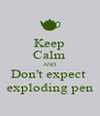 Keep Calm AND Don't expect  exploding pen - Personalised Poster A4 size