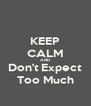 KEEP CALM AND Don't Expect Too Much - Personalised Poster A4 size
