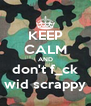 KEEP CALM AND don't f_ck wid scrappy - Personalised Poster A4 size