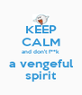 KEEP CALM and don't f**k a vengeful spirit - Personalised Poster A4 size