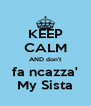 KEEP CALM AND don't fa ncazza' My Sista - Personalised Poster A4 size