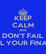 KEEP CALM AND DON'T FAIL ALL YOUR FINALS - Personalised Poster A4 size