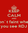 KEEP CALM AND Don`t faint when  you see RDJ - Personalised Poster A4 size