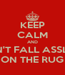 KEEP CALM AND DON'T FALL ASSLEEP ON THE RUG - Personalised Poster A4 size