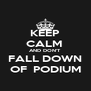 KEEP CALM  AND DON'T FALL DOWN OF  PODIUM - Personalised Poster A4 size