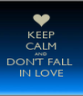 KEEP CALM AND DON'T FALL  IN LOVE - Personalised Poster A4 size